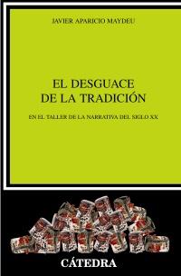 """(Come smontare la letteratura) Javier Aparicio Maydeu: """"El desguace de la tradición. En el taller de la narrativa del siglo XX"""""""