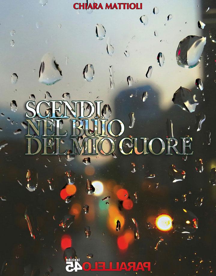 Scendi nel buio del mio cuore - Chiara Mattioli