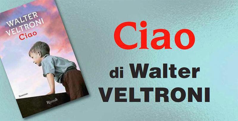 Ciao - Walter Veltroni - libro - 2015