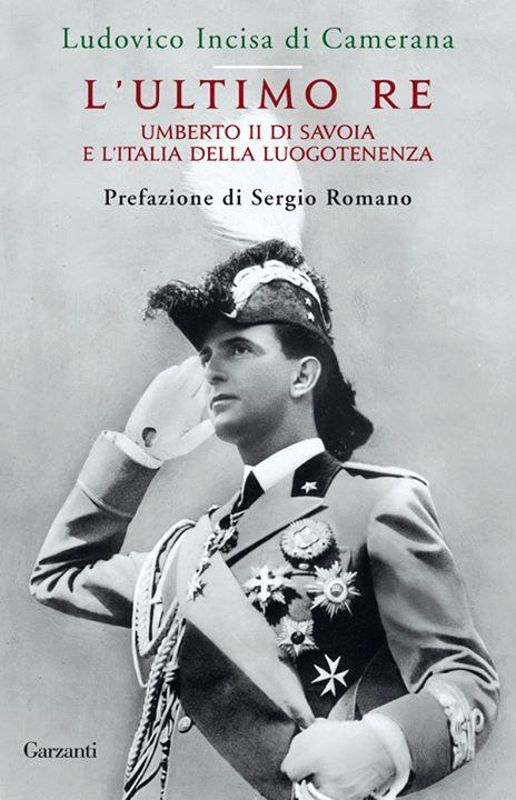 L'ultimo Re Umberto II di Savoia e l'Italia della Luogotenenza