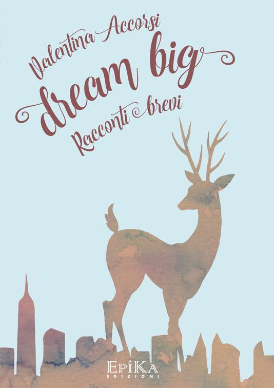 Dream Big - Libro - racconti brevi