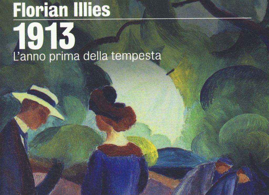 1913. L'anno prima della tempesta, libro di Florian Illies